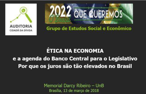 """Palestra """"ÉTICA NA ECONOMIA e a agenda do Banco Central para o Legislativo – Por que os juros são tão elevados no Brasil"""" – Maria Lucia Fattorelli – Movimento Brasil 2022 – UnB – Brasília"""
