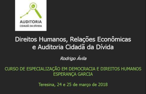 """Palestra """"Direitos Humanos, Relações Econômicas e Auditoria Cidadã da Dívida"""" –Rodrigo Ávila –Curso de Especialização em Democracia e Direitos Humanos Esperança Garcia – Teresina"""