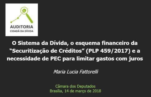 """Palestra """"O Sistema da Dívida, o esquema financeiro da """"Securitização de Créditos"""" (PLP 459/2017) e a necessidade de PEC para limitar gastos com juros"""" –Maria Lucia Fattorelli –Câmara dos Deputados – Brasília"""