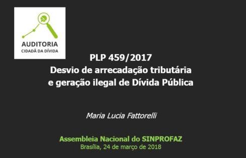 """Palestra """"PLP 459/2017 Desvio de arrecadação tributária e geração ilegal de Dívida Pública"""" – Maria Lucia Fattorelli –Assembléia Nacional do SINPROFAZ – Brasília"""