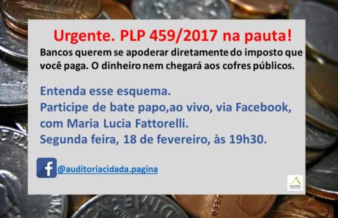 Participe do bate papo com Maria Lucia Fattorelli e entenda os riscos e ilegalidades do PLP 459/2017