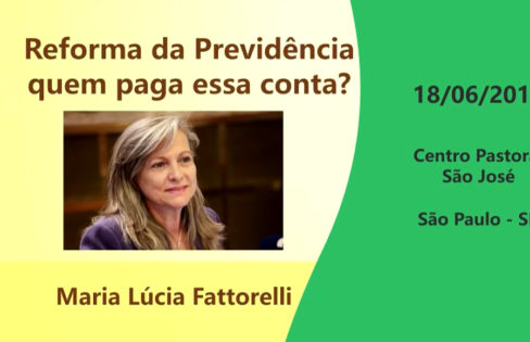 Reforma da Previdência: quem paga essa conta? Maria Lúcia Fattorelli responde