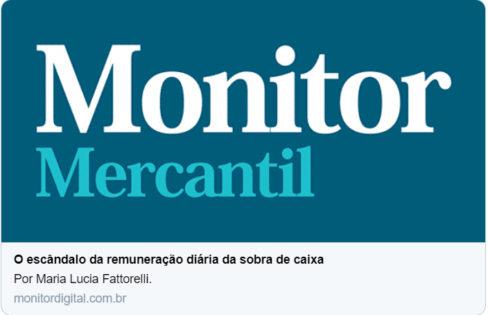 """Monitor Digital: """"O escândalo da remuneração diária da sobra de caixa"""""""