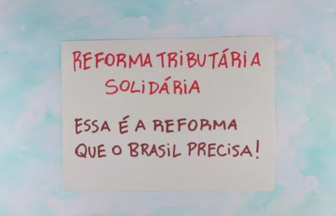 Reforma Tributária Solidária: Juntos somos mais Brasil!