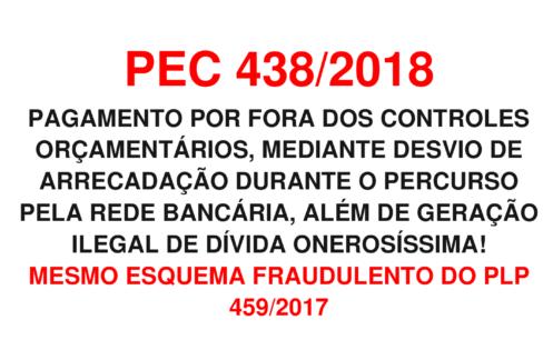 PEC 438/2018 – MESMO ESQUEMA FRAUDULENTO DO PLP 459/2017!