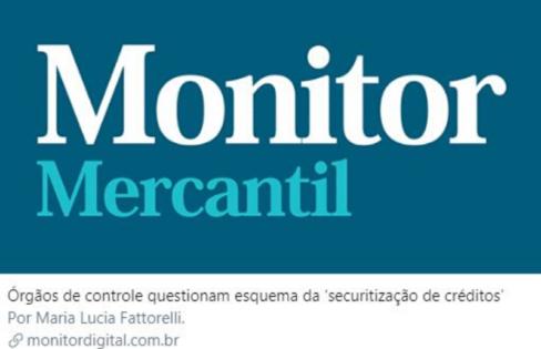 """Monitor Digital: """"Órgãos de controle questionam esquema da 'securitização de créditos'"""", por M. L. Fattorelli"""