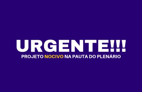 URGENTE – PROJETO NOCIVO NA PAUTA DO PLENÁRIO