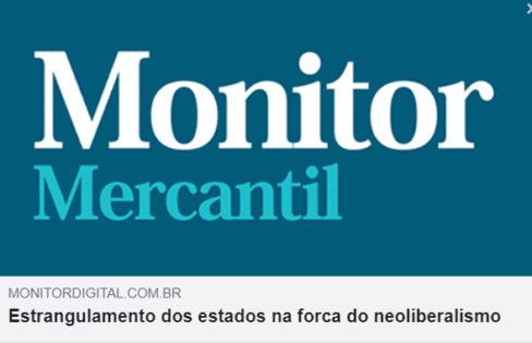 Monitor Digital: Estrangulamento dos estados na forca do neoliberalismo