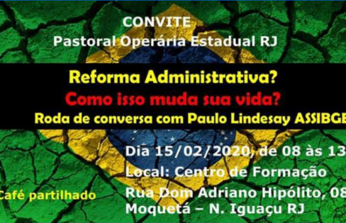 """Palestra: """"Reforma Administrativa? Como isso muda a sua vida?"""", por Paulo Lindesay – Pastoral Operária Estadual/RJ"""
