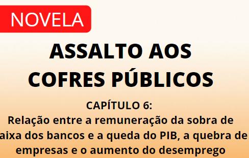 CAPÍTULO 6 – RELAÇÃO ENTRE A REMUNERAÇÃO DA SOBRA DE CAIXA DOS BANCOS E A QUEDA DO PIB, A QUEBRA DE EMPRESAS E O AUMENTO DO DESEMPREGO