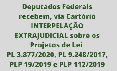 DEPUTADOS SÃO INTERPELADOS EXTRAJUDICIALMENTE SOBRE PL 3.877/2020 e outros