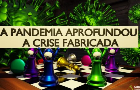 A PANDEMIA APROFUNDOU A CRISE FABRICADA – Vídeo 22 #EHORAdeVIRARoJOGO