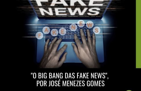 """O BIG BANG DAS FAKE NEWS"", por José Menezes Gomes"