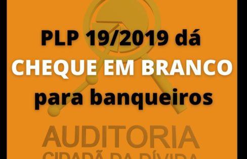 """""""PLP 19/2019 dá CHEQUE EM BRANCO para banqueiros"""", por Maria Lucia Fattorelli"""