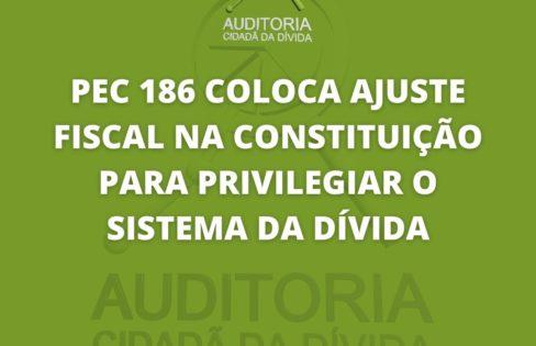 PEC 186 COLOCA AJUSTE FISCAL NA CONSTITUIÇÃO PARA PRIVILEGIAR O SISTEMA DA DÍVIDA