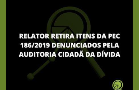 RELATOR RETIRA ITENS DA PEC 186/2019 DENUNCIADOS PELA AUDITORIA CIDADÃ DA DÍVIDA
