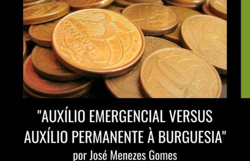 """Auxílio emergencial versus auxílio permanente à burguesia"", por José Menezes Gomes"