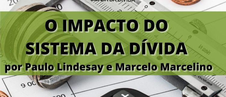 """""""O Impacto do Sistema da Dívida"""", por Marcelo Marcelino e Paulo Lindesay"""