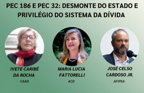 "LIVE: PEC 186 E PEC 32 – Desmonte do Estado e privilégio do ""Sistema da Dívida"""