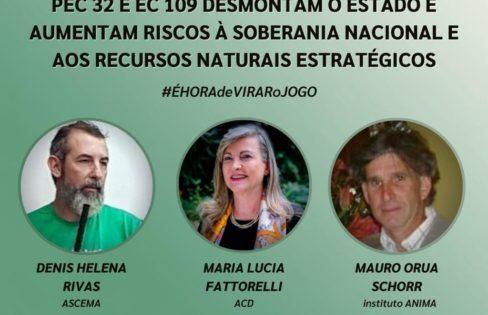 LIVE 26/3, 11h – PEC 32 E EC 109 desmontam o Estado e aumentam riscos à soberania nacional e aos recursos naturais estratégicos