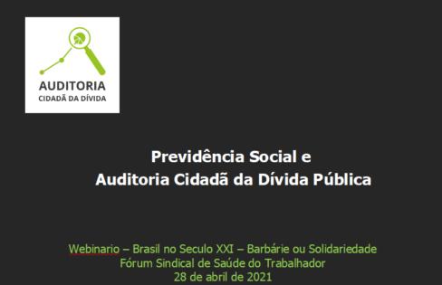"""Previdência Social e  Auditoria Cidadã da Dívida Pública – Webinario """"Brasil no Seculo XXI – Barbárie ou Solidariedade"""" – FSST"""