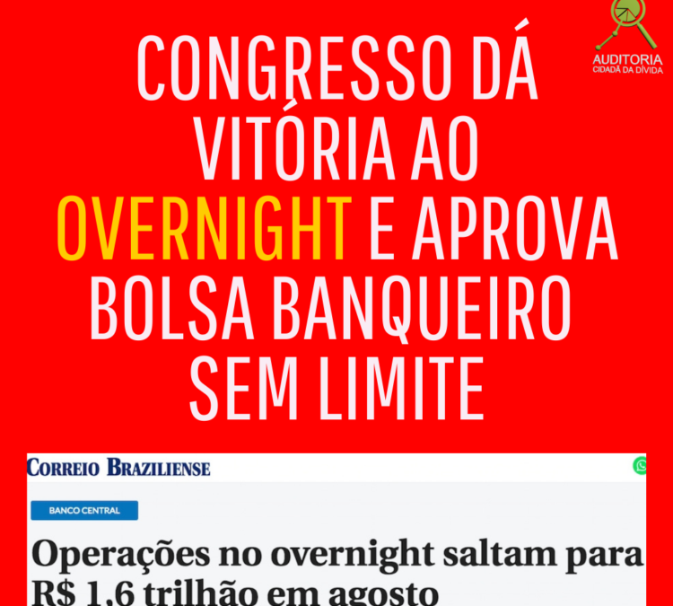 Monitor Mercantil: Congresso dá vitória ao overnight e aprova bolsa banqueiro sem limite, por Maria Lucia Fattorelli