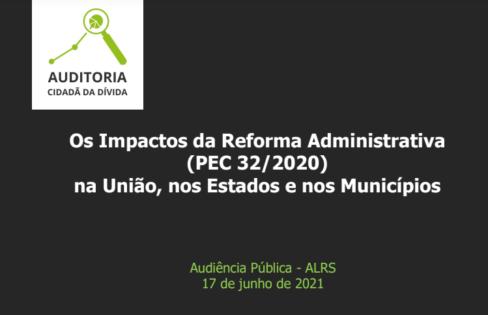 Os Impactos da Reforma Administrativa  (PEC 32/2020) na União, nos Estados e nos Municípios – Audiência Pública – Assembleia Legislativa do Rio Grande do Sul