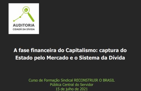 A fase financeira do Capitalismo: captura do  Estado pelo Mercado e o Sistema da Dívida – Curso de Formação Sindical RECONSTRUIR O BRASIL Pública Central do Servidor