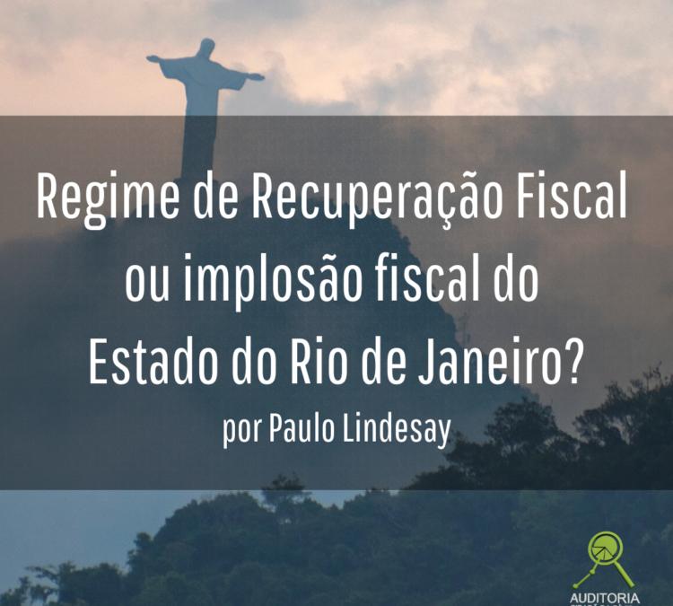 """""""Regime de Recuperação Fiscal ou implosão fiscal do Estado do Rio de Janeiro?"""", por Paulo Lindesay"""