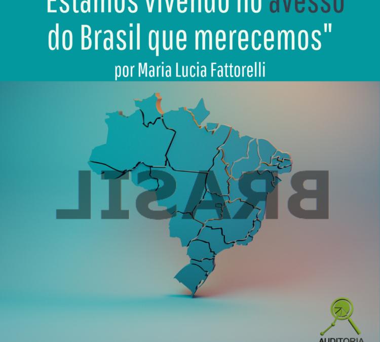 """""""Estamos vivendo no avesso do Brasil que merecemos"""", por Maria Lucia Fattorelli"""