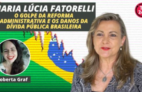 Fattorelli na TV 247 – O golpe da reforma administrativa e os danos da dívida pública brasileira