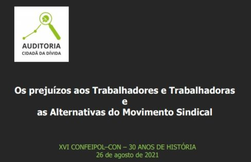 Os prejuízos aos Trabalhadores e Trabalhadoras e as Alternativas do Movimento Sindical – XVI CONFEIPOL–CON – 30 ANOS DE HISTÓRIA