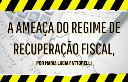 """""""A ameaça do Regime de Recuperação Fiscal"""", por Maria Lucia Fattorelli"""
