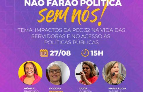 NÃO FARÃO POLÍTICA SEM NÓS –  Impactos da PEC 32 na vida das servidoras e no acesso às políticas públicas