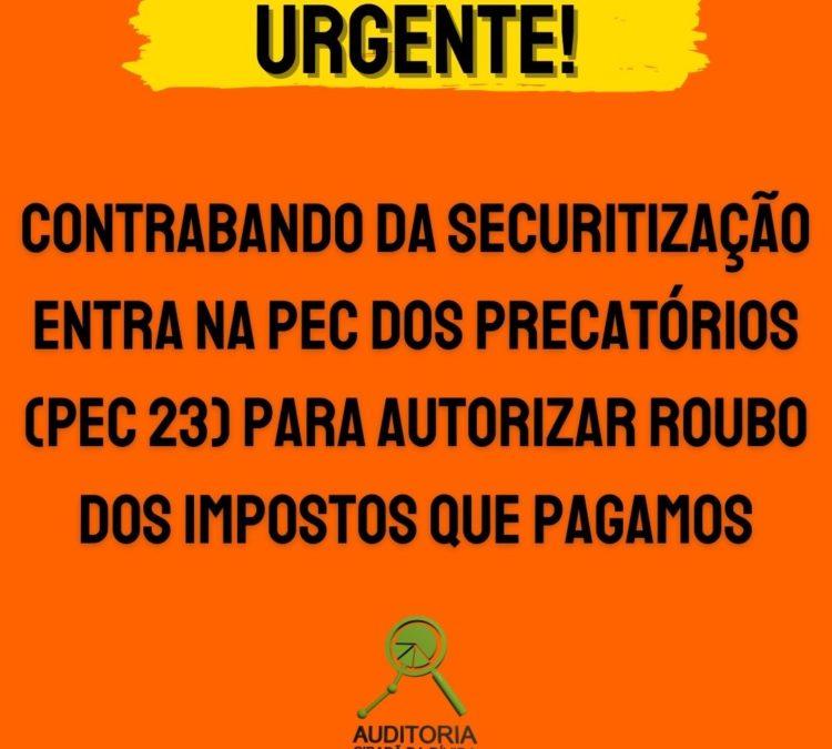 PRESSIONE! CONTRABANDO DA SECURITIZAÇÃO ENTRA NA PEC 23 PARA AUTORIZARROUBO DOS IMPOSTOS QUE PAGAMOS