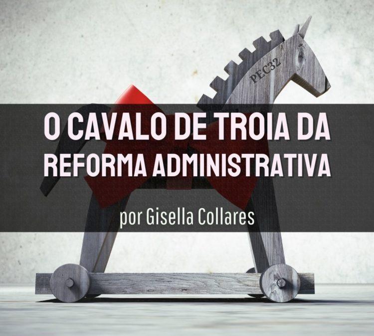 """O cavalo de Troia da reforma administrativa"", por Gisella Collares"